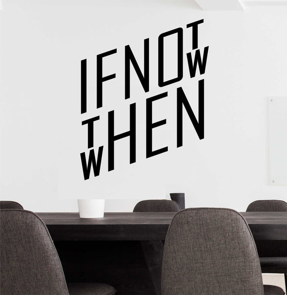 Wall Decal If Not Now Then When