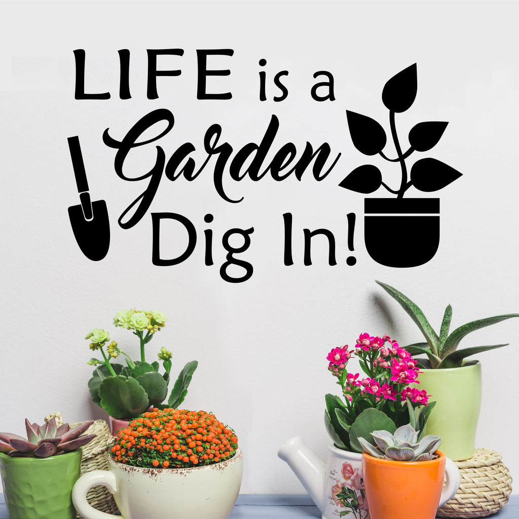 Gardening Wall Quote Life is a Garden Dig In Decal Vinyl Lettering