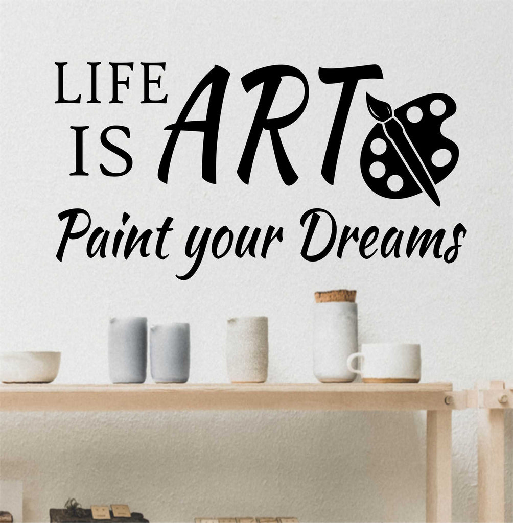 Life is Art Paint Dreams Quote | Vinyl Decals | Wall Lettering