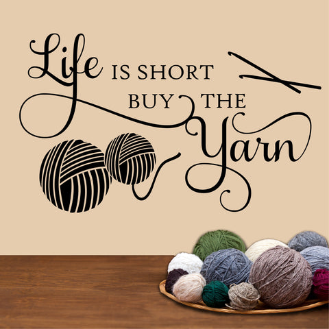 Craft Room Wall Decal Life is Short Buy the Yarn Crochet Lover Vinyl Lettering