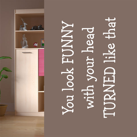 Look Funny Head Turned Quote | Vinyl Lettering | Wall Decals