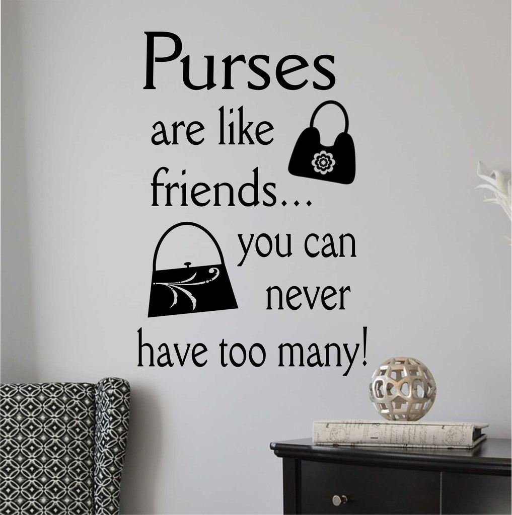 Purses are Like Friends | Vinyl Wall Lettering | Friend Quotes