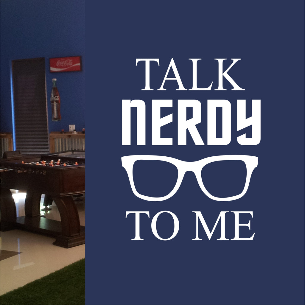 Talk Nerdy To Me | Geeky Decal | Vinyl Lettering | Geek Wall Quotes