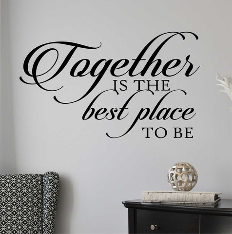Together is Best Place | Vinyl Decals | Vinyl Wall Lettering