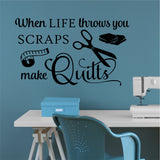 Life Throws Scraps Make Quilts wall decal
