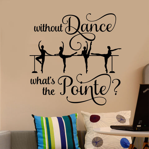 Without Dance What Pointe Decal | Vinyl Wall Lettering | Ballet Quote