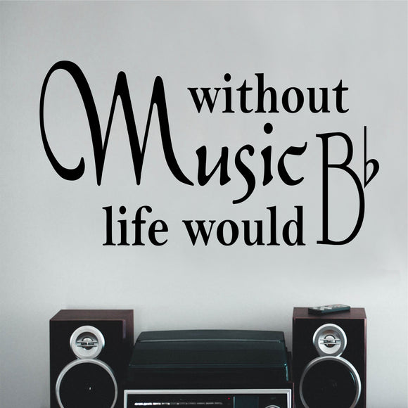 Wall Decal Without Music Life B Flat