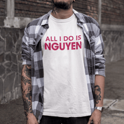 All I Do Is Nguyen T-Shirt