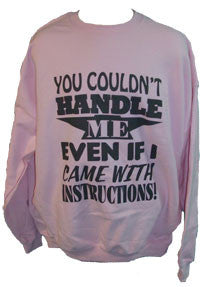 You Couldn't Handle Me.... Crewneck