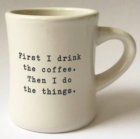 First I drink the coffee...Mug