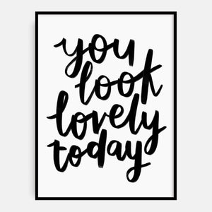You Look Lovely Today Print