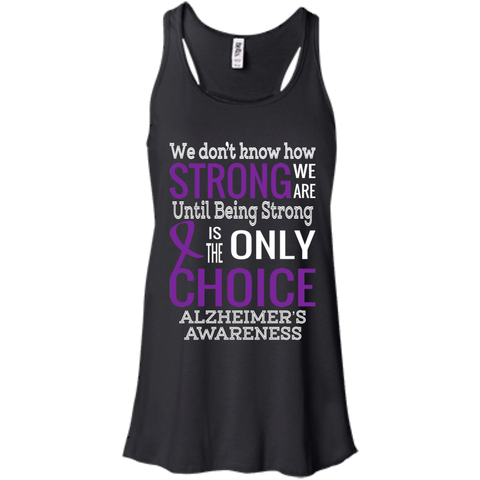 Being Strong Is The Only Choice... Alzheimer's Awareness Flowy Tank-Top