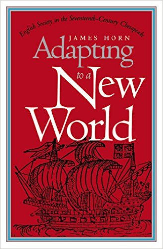 Adapting to a New World: English Society in the Seventeenth Century Chesapeake