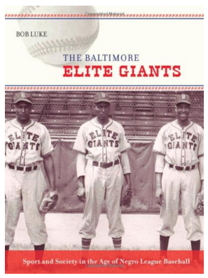 The Baltimore Elite Giants: Sport and Society in the Age of Negro League Baseball