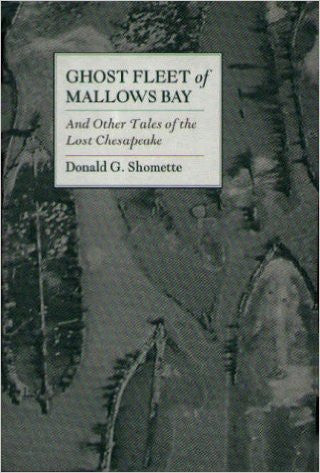 Ghost Fleet of Mallows Bay: And Other Tales of the Lost Chesapeake
