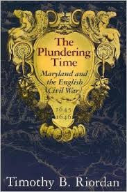 The Plundering Time: Maryland and the English Civil War