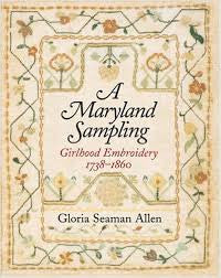 A Maryland Sampling: Girlhood Embroidery 1738-1860