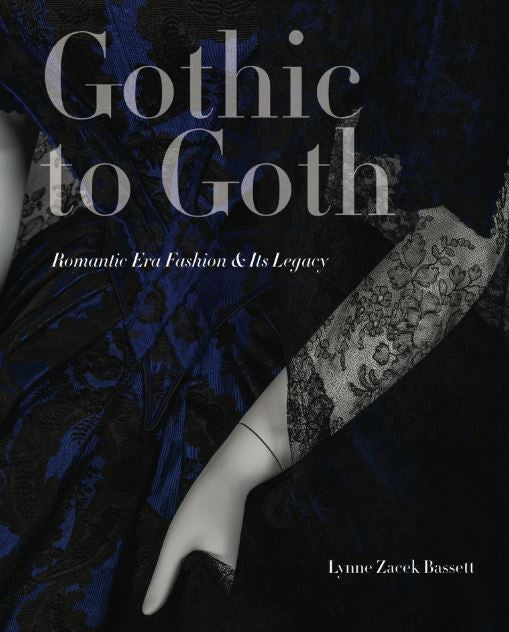Gothic to Goth: Romantic Era Fashion and Its Legacy