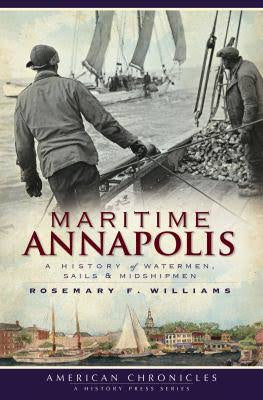Maritime Annapolis- A History of Watermen, Sails and Midshipmen