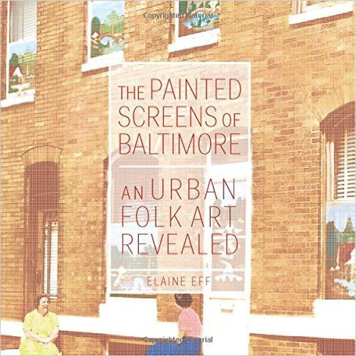 The Painted Screens of Baltimore: An Urban Folk Art Revealed