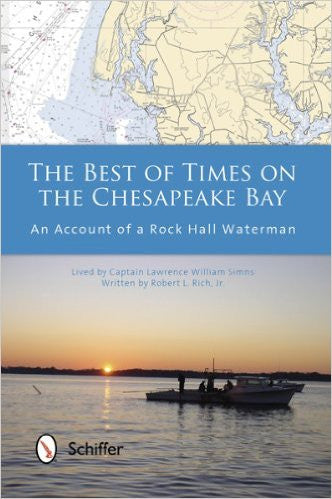 The Best of Times on the Chesapeake Bay: An Account of a Rock Hall Waterman