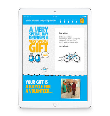 Give a life-changing wedding gift with a twist - a bicycle! By gifting this e-card, you're making it possible for volunteers to zip around villages for all-important maintenance or hygiene education.