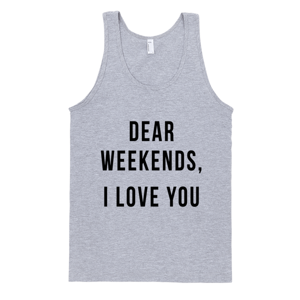 Dear Weekends, I love You Tank - Home Sweet Pillow Co