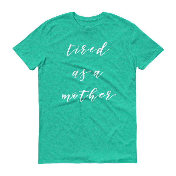 Tired as a Mother Shirt - Home Sweet Pillow Co