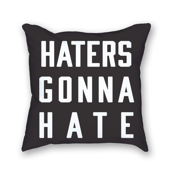 Haters Gonna Hate Pillow - Home Sweet Pillow Co