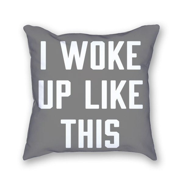 I Woke Up Like This Pillow - Home Sweet Pillow Co