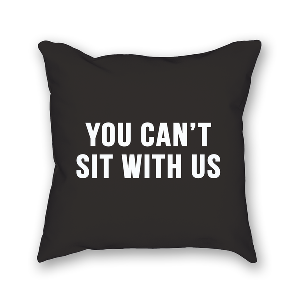 You Can't Sit With Us Pillow - Home Sweet Pillow Co