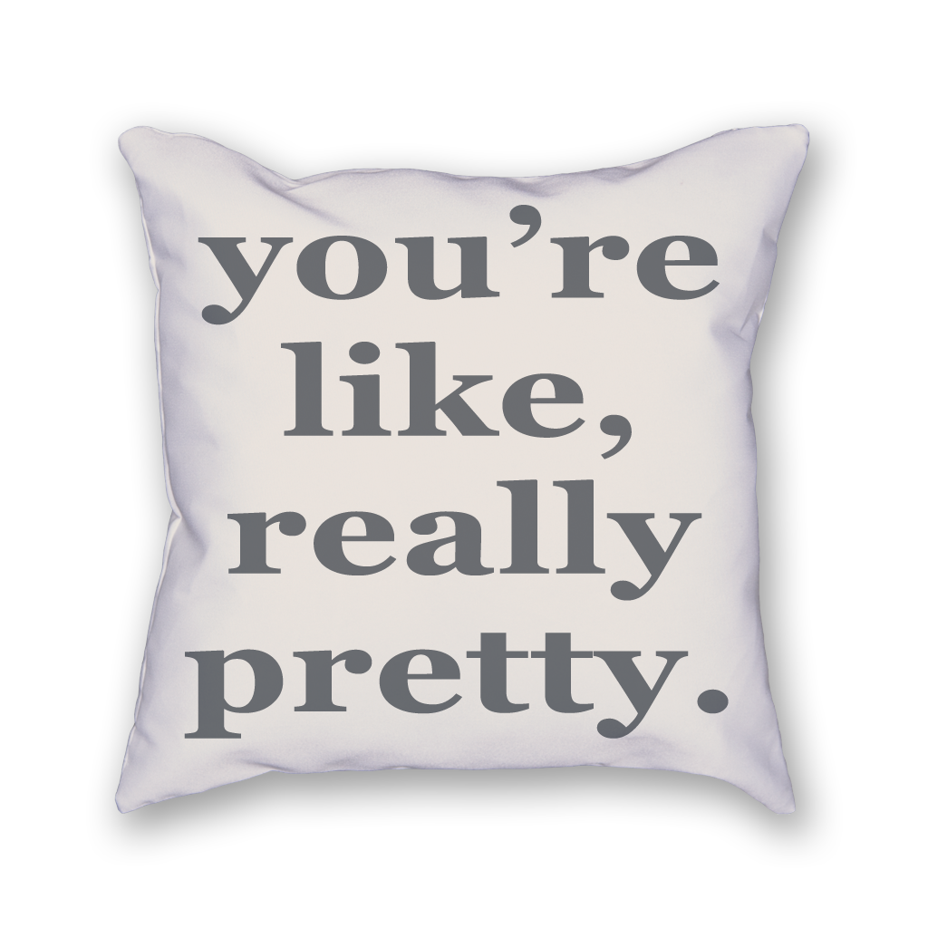 You're Like, Really Pretty Pillow - Home Sweet Pillow Co