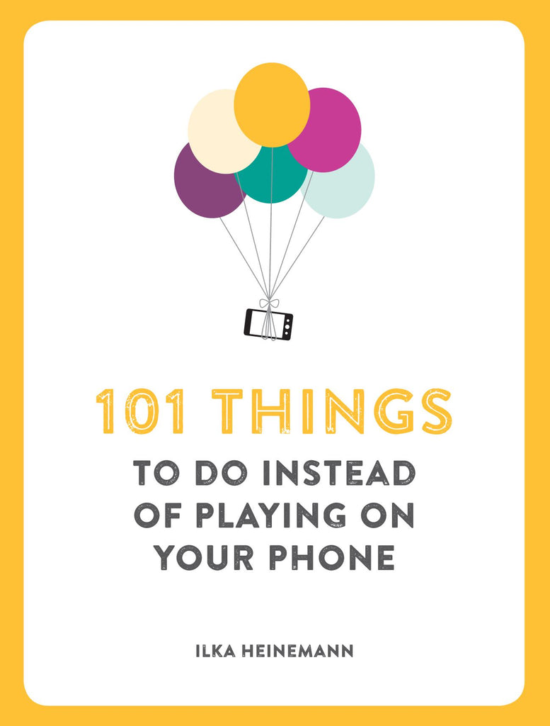 Book - 101 Things To Do Instead Of Playing On Your Phone
