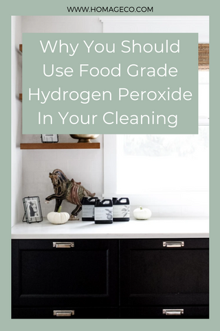 Why You Should Use Food Grade Hydrogen Peroxide In Your Cleaning www.homageco.com