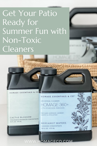 Get Your Patio Ready for Summer fun With Non-Toxic Cleaners www.homageco.com