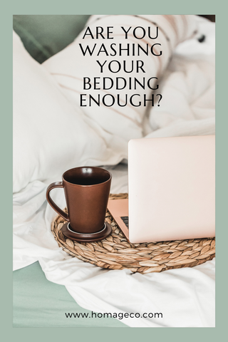Are You Washing Your Bedding Enough? www.homageco.com