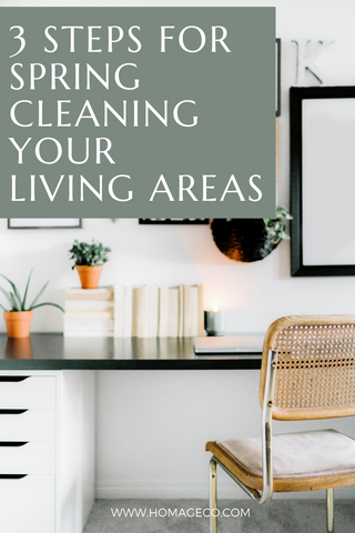 3 Steps for Spring Cleaning Your Living Areas www.homageco.com