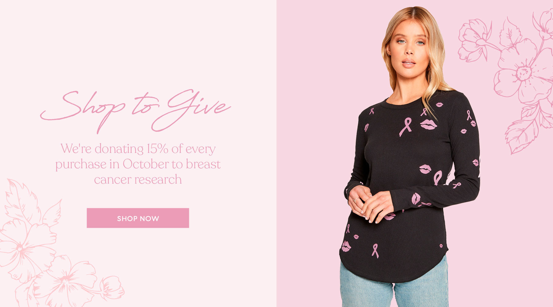 Buy in October & 15% of your purchase goes to breast cancer research. What are you waiting for? Start shopping!
