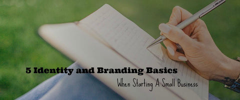 5 Business Identity and Branding Basics when starting your small business