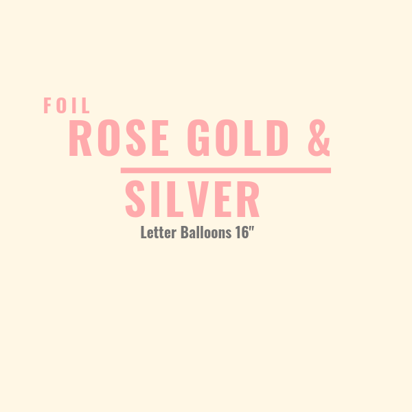 Rose Gold and Silver Foil Letter Balloons