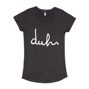 Women's Scoop Neck Tee - 'duh' - Coal