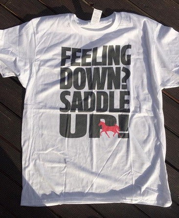 Feeling Down? Saddle UP T Shirt