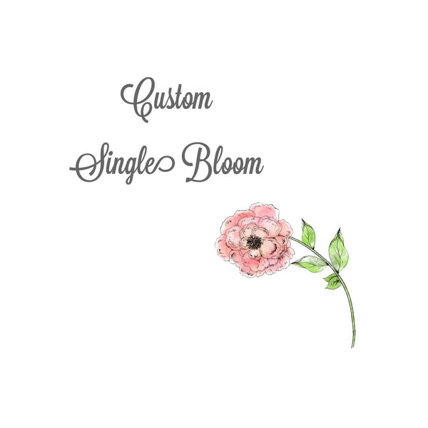 Custom Single Bloom