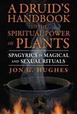 Druid's Handbook To The Spiritual Power Of Plants By Jon Hughes