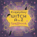 Everyday Witch A To Z Spellbook By Deborah Blake