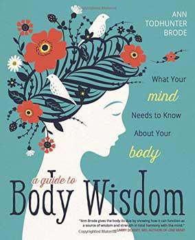 Guide To Body Wisdom By Ann Todhunter Brode