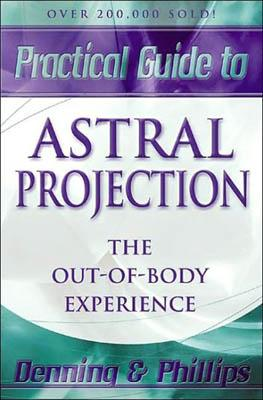 Practical Guide To Astral Projection By Denning & Phillips