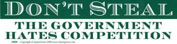 Don't Steal The Government Hates Competition Bumper Sticker
