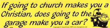 If Going To Church Makes You A Christian...