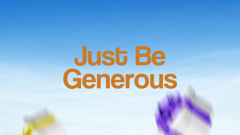 Just be Generous